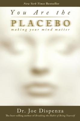 You Are the Placebo: Making Your Mind Matter Cover Image