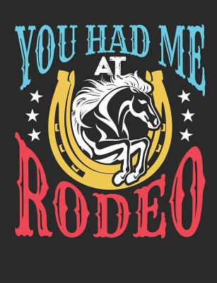 You Had Me At Rodeo: Rodeo Notebook, Blank composition book for taking notes, 150 pages, college ruled Cover Image