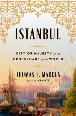 Istanbul: City of Majesty at the Crossroads of the World Cover Image