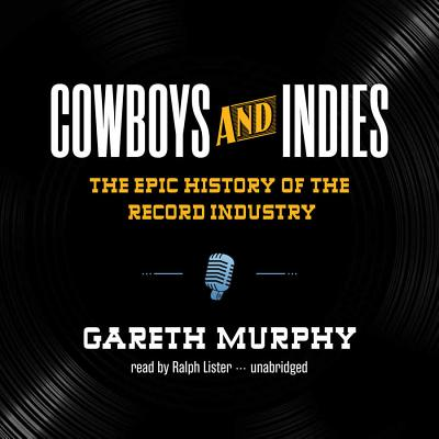 Cowboys and Indies Lib/E: The Epic History of the Record Industry Cover Image