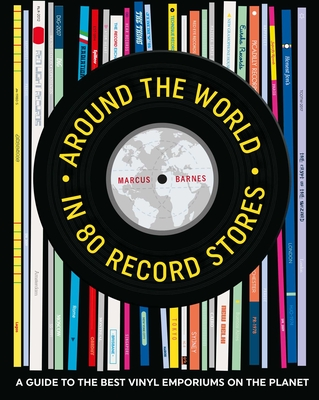 Around the World in 80 Record Stores: A guide to the best vinyl emporiums on the planet Cover Image