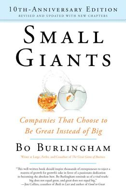 Small Giants: Companies That Choose to Be Great Instead of Big, 10th-Anniversary Edition Cover Image