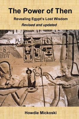 The Power of Then: Revealing Egypt's Lost Wisdom- Revised and Updated Cover Image