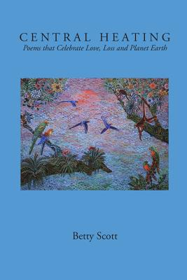 Central Heating: Poems That Celebrate Love, Loss and Planet Earth Cover Image