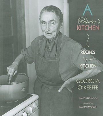 A Painter's Kitchen:  Recipes from the Kitchen of Georgia O'Keeffe: Recipes from the Kitchen of Georgia O'Keeffe Cover Image