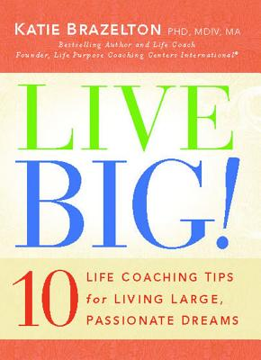 Live Big!: 10 Life Coaching Tips for Living Large, Passionate Dreams Cover Image