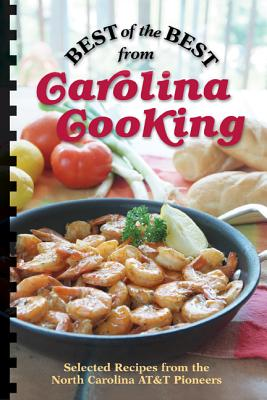 Best of the Best from Carolina Cooking: Selected Recipes from North Carolina AT&T Pioneers (Best of the Best Cookbook) Cover Image