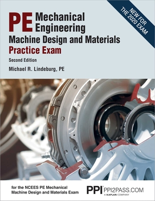 PPI PE Mechanical Engineering Machine Design and Materials Practice Exam, 2nd Edition – A Comprehensive Practice Exam for the NCEES PE Mechanical Machine Design & Materials Exam cover