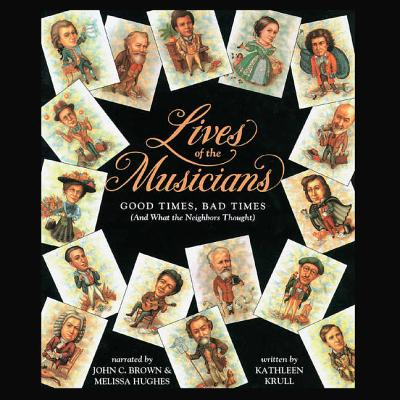 Lives of the Musicians Lib/E: Good Times, Bad Times (and What the Neighbors Thought) Cover Image