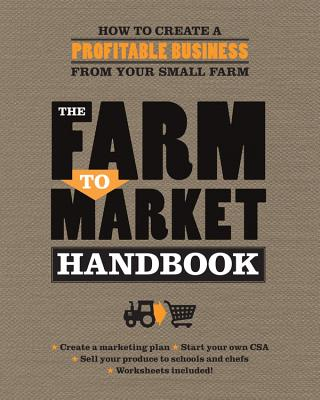 The Farm to Market Handbook: How to create a profitable business from your small farm Cover Image