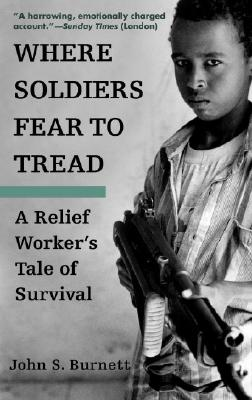 Where Soldiers Fear to Tread: A Relief Worker's Tale of Survival Cover Image