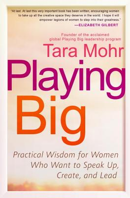 Playing Big: Practical Wisdom for Women Who Want to Speak Up, Create, and Lead Cover Image