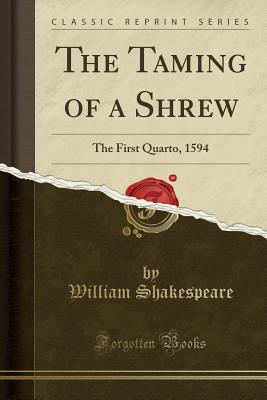 The Taming of a Shrew: The First Quarto, 1594 (Classic Reprint) Cover Image