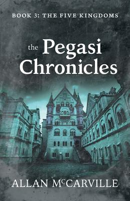 The Pegasi Chronicles: Book 3: The Five Kingdoms Cover Image