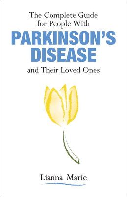 The Complete Guide for People with Parkinson's Disease and Their Loved Ones Cover Image