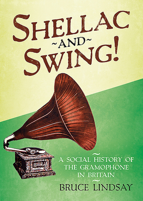Shellac and Swing!: A Social History of the Gramophone in Britain Cover Image