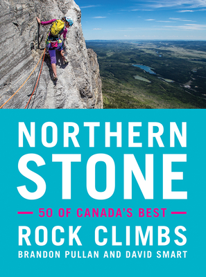 Northern Stone: 50 of Canadaâ (Tm)S Best Rock Climbs Cover Image