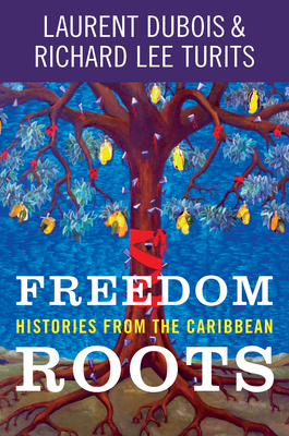 Freedom Roots: Histories from the Caribbean Cover Image