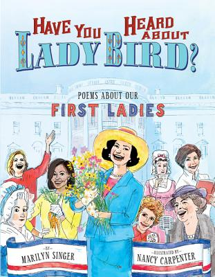 Have You Heard About Lady Bird: Poems About Our First Ladies