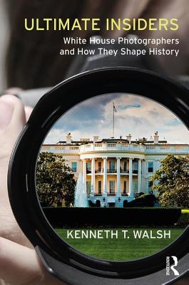 Ultimate Insiders: White House Photographers and How They Shape History Cover Image