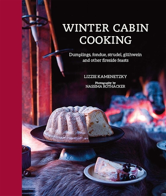 Winter Cabin Cooking: Dumplings, fondue, gluhwein and other fireside feasts Cover Image