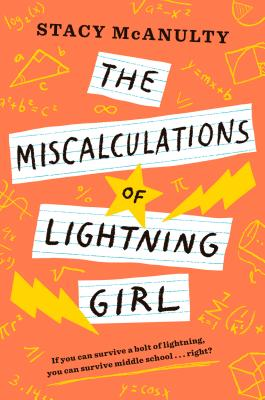 The Miscalculations of Lightning Girl Stacy McAnulty, Yearling, $7.99,