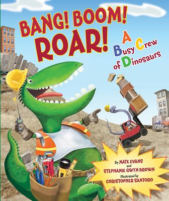 Bang! Boom! Roar! a Busy Crew of Dinosaurs Cover
