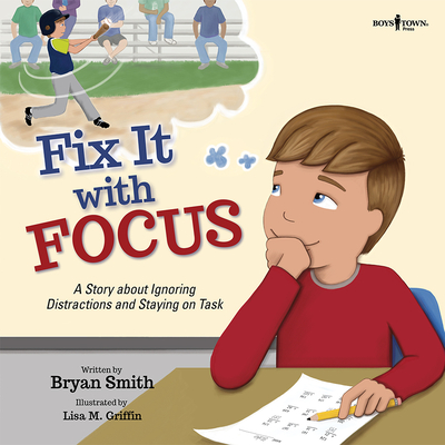 Fix It with Focus: A Story about Ignoring Distractions and Staying on Task (Executive Function #9) Cover Image