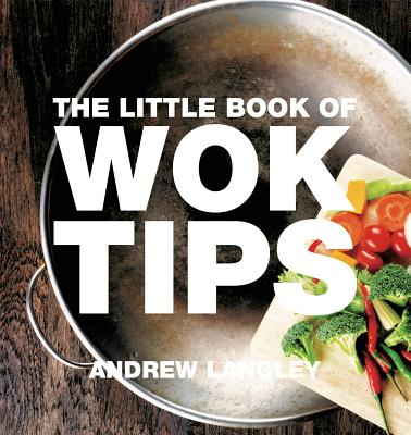 The Little Book of Wok Tips (Little Books of Tips) Cover Image