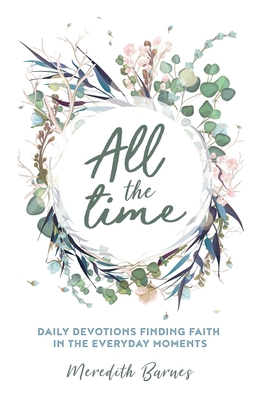 All the Time: Daily Devotions Finding Faith in the Everyday Moments Cover Image