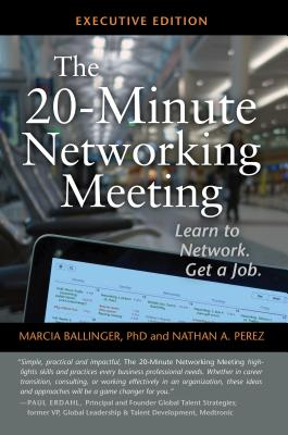 The 20-Minute Networking Meeting - Executive Edition: Learn to Network. Get a Job. Cover Image