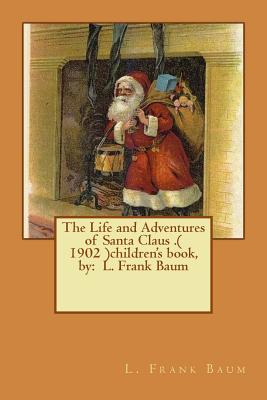 The Life and Adventures of Santa Claus .( 1902 )Children's Book, by: L. Frank Baum Cover Image
