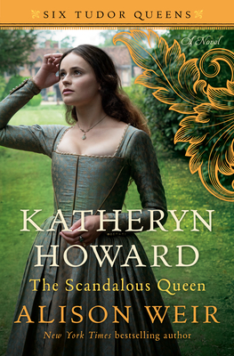 Katheryn Howard, The Scandalous Queen: A Novel (Six Tudor Queens) Cover Image