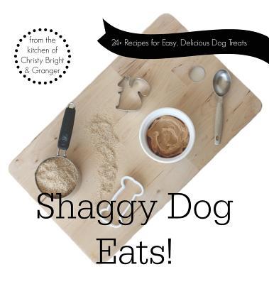 Shaggy Dog Eats!: 24+ Recipes for Easy, Delicious Dog Treats Cover Image