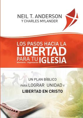 Los Pasos Hacia la Libertad para tu Iglesia - Ministerio - Organización: Un plan bíblico para lograr unidad y libertad en Cristo Cover Image