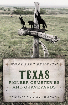 What Lies Beneath: Texas Pioneer Cemeteries and Graveyards Cover Image