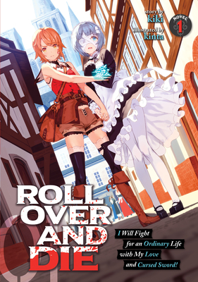 ROLL OVER AND DIE: I Will Fight for an Ordinary Life with My Love and Cursed Sword! (Light Novel) Vol. 1 Cover Image