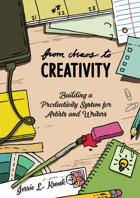 From Chaos to Creativity: Building a Productivity System for Artists and Writers (Good Life) Cover Image