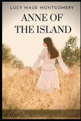 L. M. Montgomery Anne of the Island: A Classic illustrated Edition Cover Image