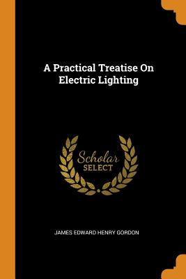 A Practical Treatise on Electric Lighting Cover Image