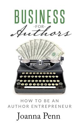 Business for Authors: How to be an Author Entrepreneur Cover Image