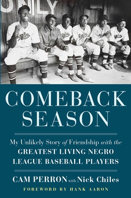 Comeback Season: My Unlikely Story of Friendship with the Greatest Living Negro League Baseball Players Cover Image