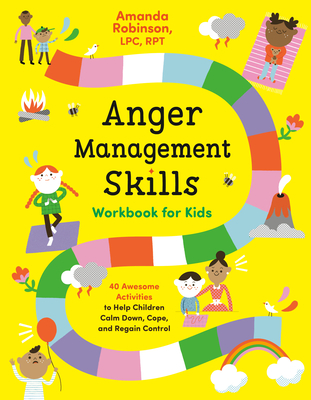 Anger Management Skills Workbook for Kids: 40 Awesome Activities to Help Children Calm Down, Cope, and Regain Control Cover Image