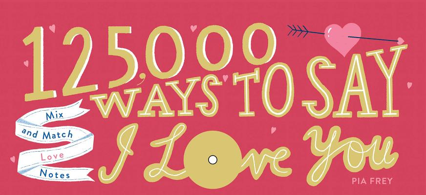 125,000 Ways to Say I Love You: Mix and Match Love Notes Cover Image