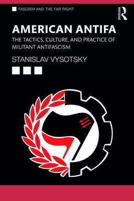 American Antifa: The Tactics, Culture, and Practice of Militant Antifascism (Routledge Studies in Fascism and the Far Right) Cover Image