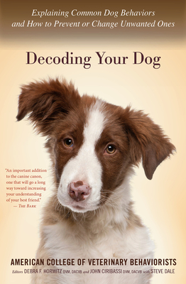 Decoding Your Dog: Explaining Common Dog Behaviors and How to Prevent or Change Unwanted Ones Cover Image