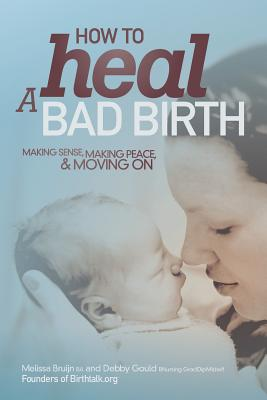 How to Heal a Bad Birth: Making sense, making peace and moving on Cover Image