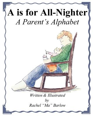 A is for All Nighter: A Parent's Alphabet Cover Image