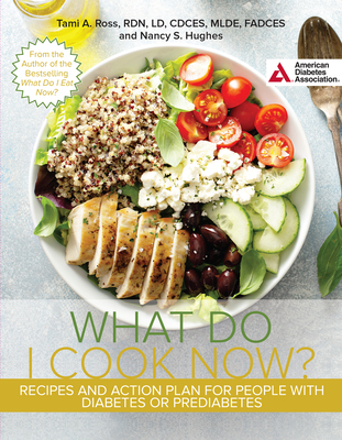 The What Do I Cook Now? Cookbook: Recipes and Action Plan for People with Diabetes or Prediabetes Cover Image