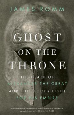 Ghost on the Throne: The Death of Alexander the Great and the Bloody Fight for His Empire Cover Image